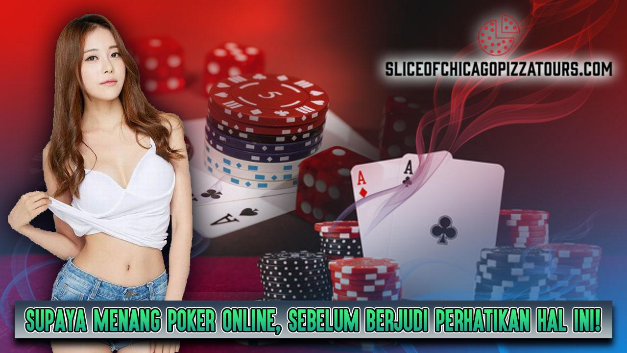 Supaya Menang Poker Online, Sebelum Berjudi Perhatikan Hal Ini!
