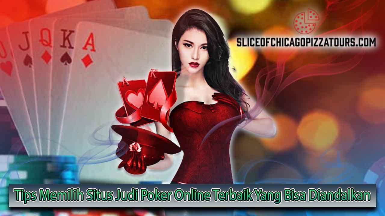 Tips Memilih Situs Judi Poker Online Terbaik Yang Bisa Diandalkan